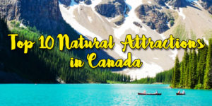 TOP 10 Natural Attractions in Canada